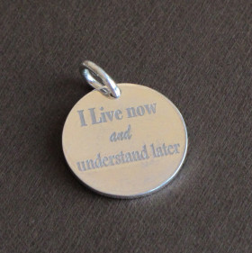 I LIVE NOW AND UNDERSTAND LATER